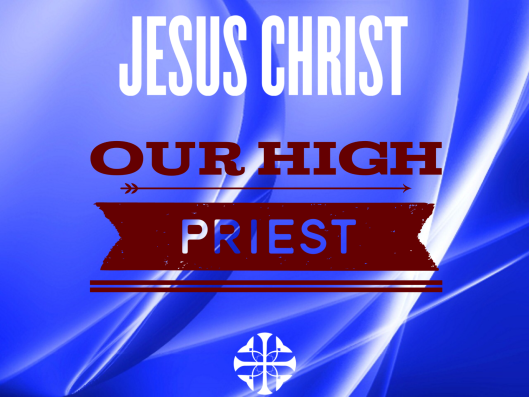 Jesus Christ Our High Priest